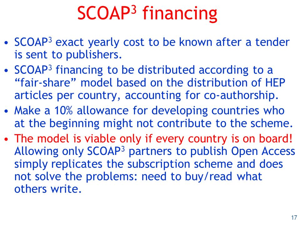 17 SCOAP 3 financing SCOAP 3 exact yearly cost to be known after a tender is sent to publishers.