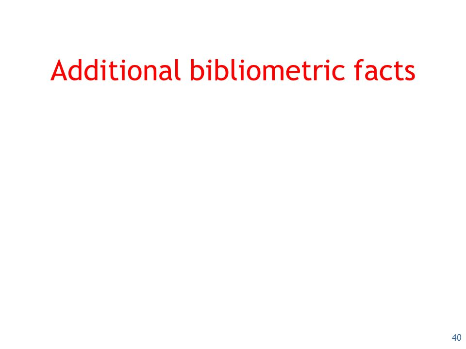 40 Additional bibliometric facts