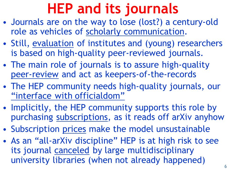 6 HEP and its journals Journals are on the way to lose (lost ) a century-old role as vehicles of scholarly communication.