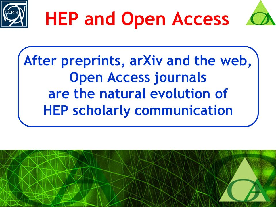 8 HEP and Open Access After preprints, arXiv and the web, Open Access journals are the natural evolution of HEP scholarly communication