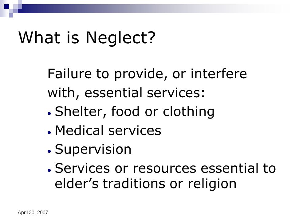 April 30, 2007 What is Neglect.