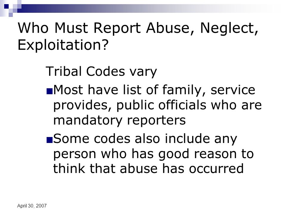 April 30, 2007 Who Must Report Abuse, Neglect, Exploitation.