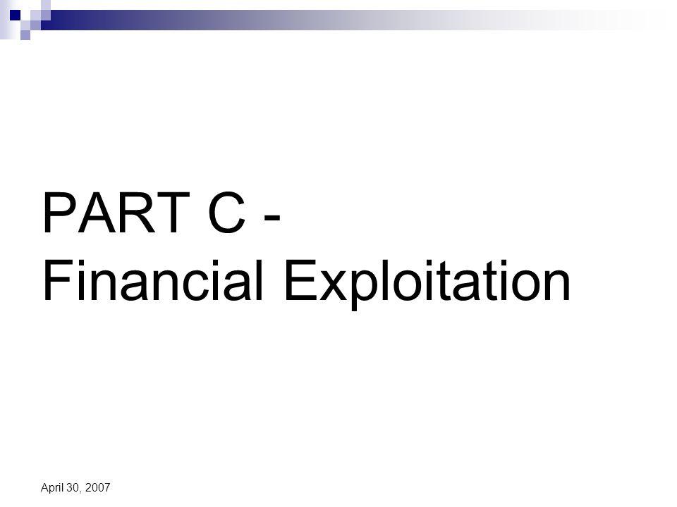 April 30, 2007 PART C - Financial Exploitation