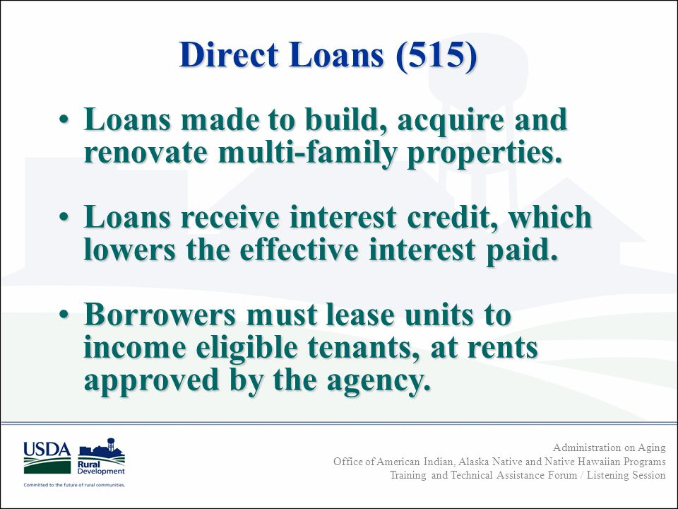 Administration on Aging Office of American Indian, Alaska Native and Native Hawaiian Programs Training and Technical Assistance Forum / Listening Session Loans made to build, acquire and renovate multi-family properties.Loans made to build, acquire and renovate multi-family properties.