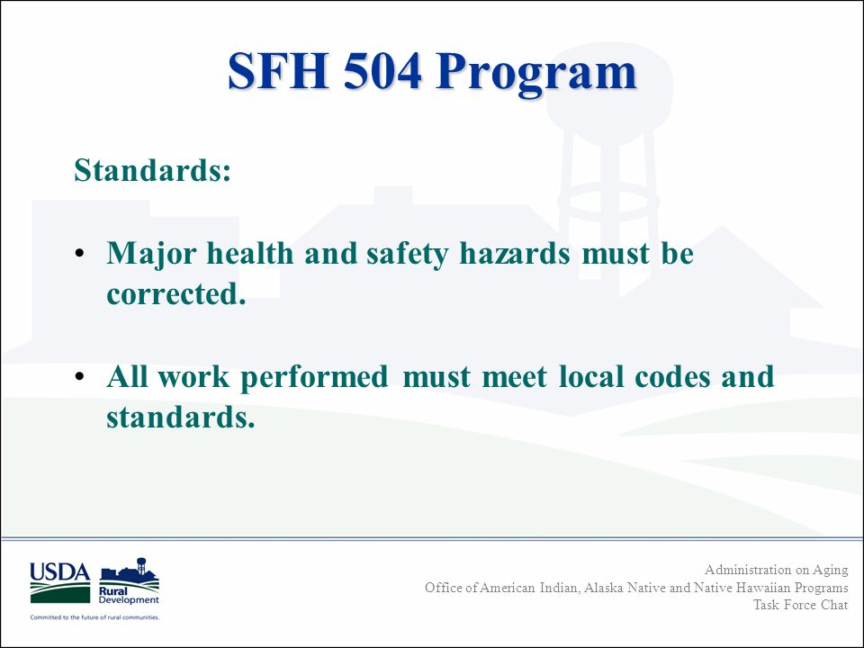 Administration on Aging Office of American Indian, Alaska Native and Native Hawaiian Programs Task Force Chat SFH 504 Program Standards: Major health and safety hazards must be corrected.
