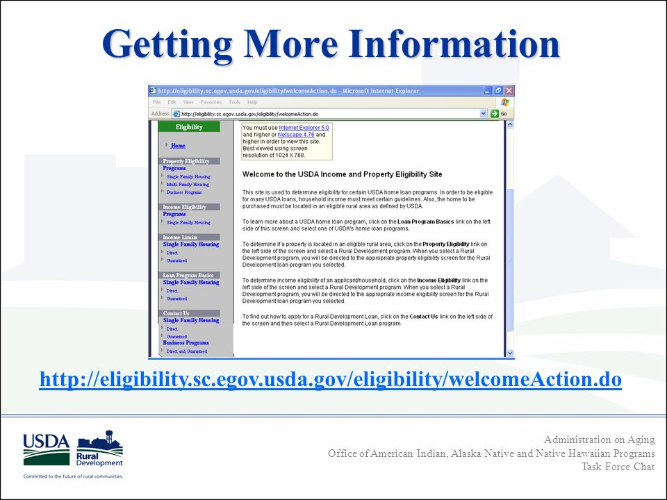 Administration on Aging Office of American Indian, Alaska Native and Native Hawaiian Programs Task Force Chat Getting More Information http://eligibility.sc.egov.usda.gov/eligibility/welcomeAction.do