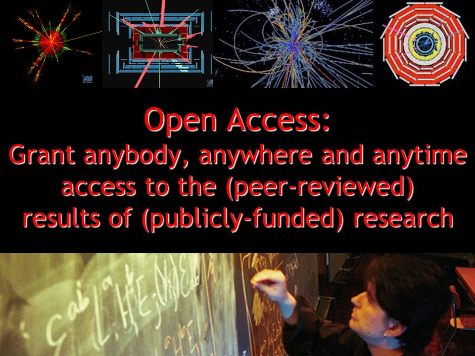 Open Access: Grant anybody, anywhere and anytime access to the (peer-reviewed) results of (publicly-funded) research