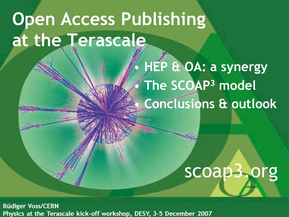 Open Access Publishing at the Terascale R ü diger Voss/CERN Physics at the Terascale kick-off workshop, DESY, 3-5 December 2007 scoap3.org HEP & OA: a synergy The SCOAP 3 model Conclusions & outlook