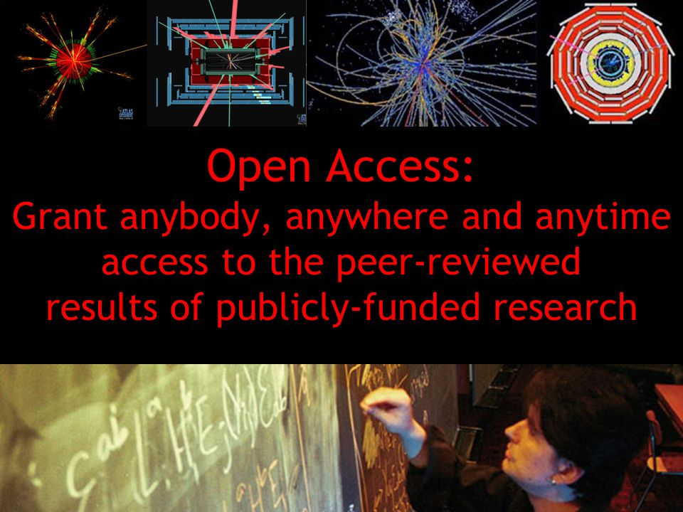 2 Open Access: Grant anybody, anywhere and anytime access to the peer-reviewed results of publicly-funded research