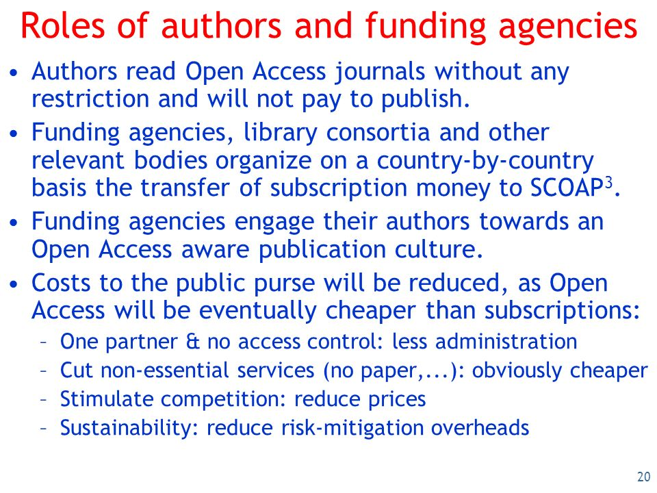 20 Roles of authors and funding agencies Authors read Open Access journals without any restriction and will not pay to publish.