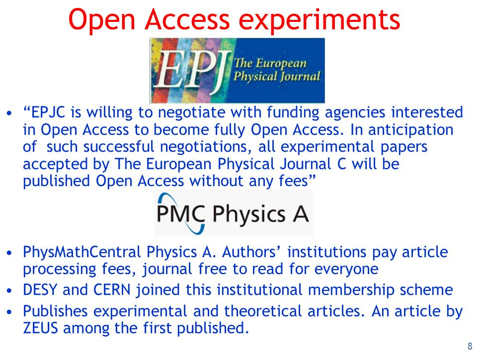 8 Open Access experiments EPJC is willing to negotiate with funding agencies interested in Open Access to become fully Open Access.