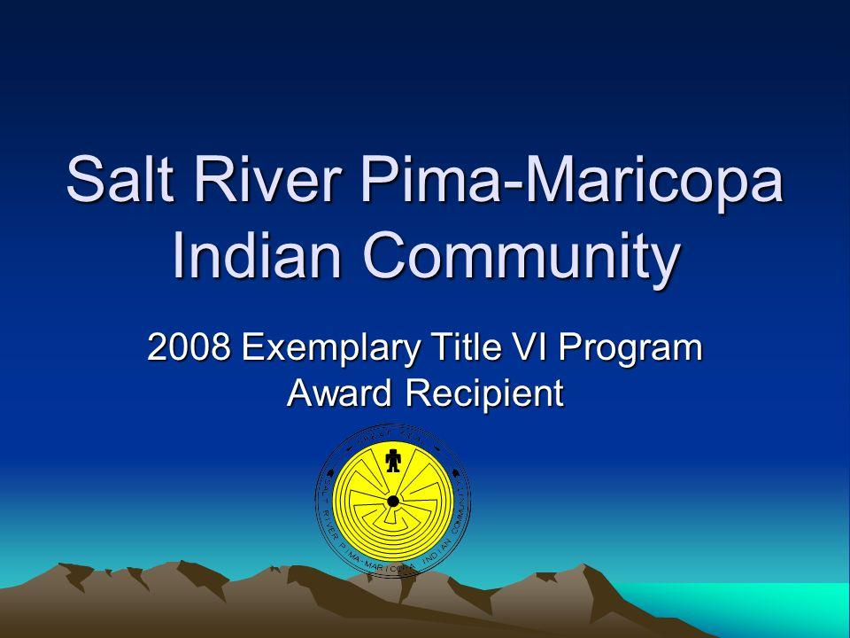 Salt River Pima-Maricopa Indian Community 2008 Exemplary Title VI Program Award Recipient