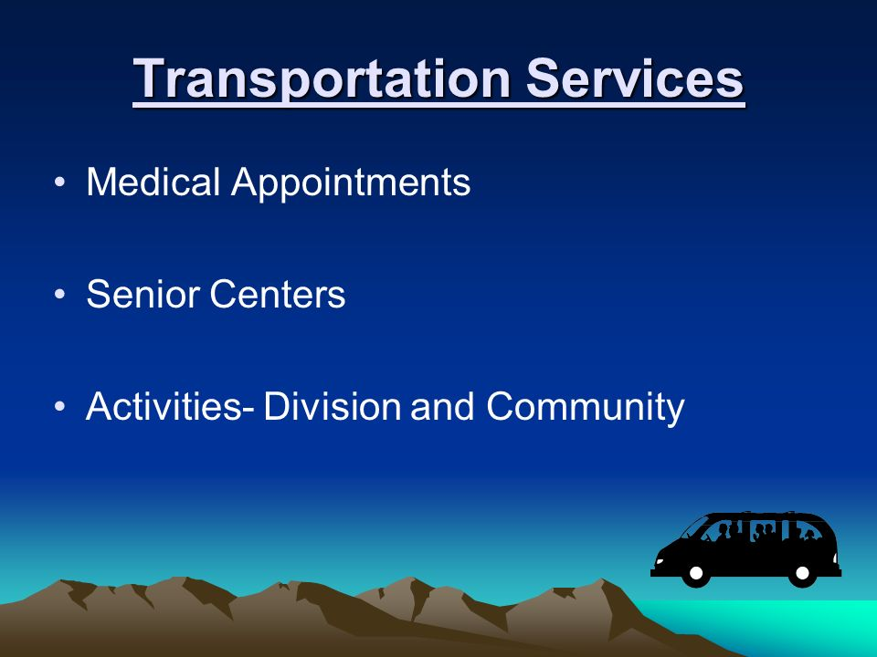 Transportation Services Medical Appointments Senior Centers Activities- Division and Community