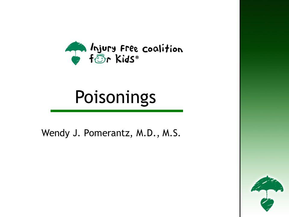 Poisonings Wendy J. Pomerantz, M.D., M.S.