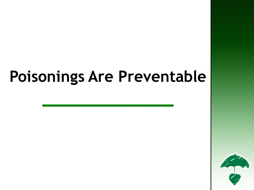 Poisonings are Preventable Poisonings Are Preventable