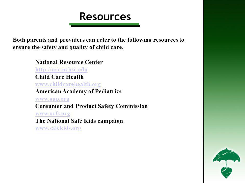 Resources Both parents and providers can refer to the following resources to ensure the safety and quality of child care. National Resource Center htt