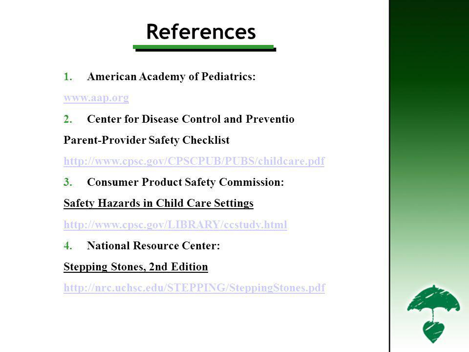 References 1.American Academy of Pediatrics: www.aap.org 2.Center for Disease Control and Preventio Parent-Provider Safety Checklist http://www.cpsc.g