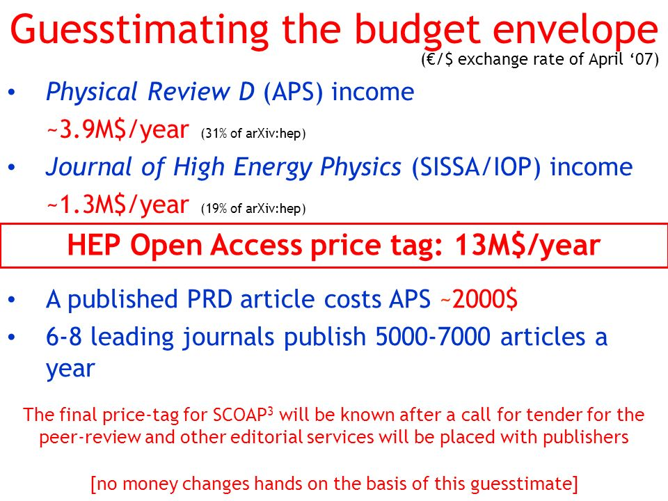 Guesstimating the budget envelope Physical Review D (APS) income ~3.9M$/year (31% of arXiv:hep) Journal of High Energy Physics (SISSA/IOP) income ~1.3