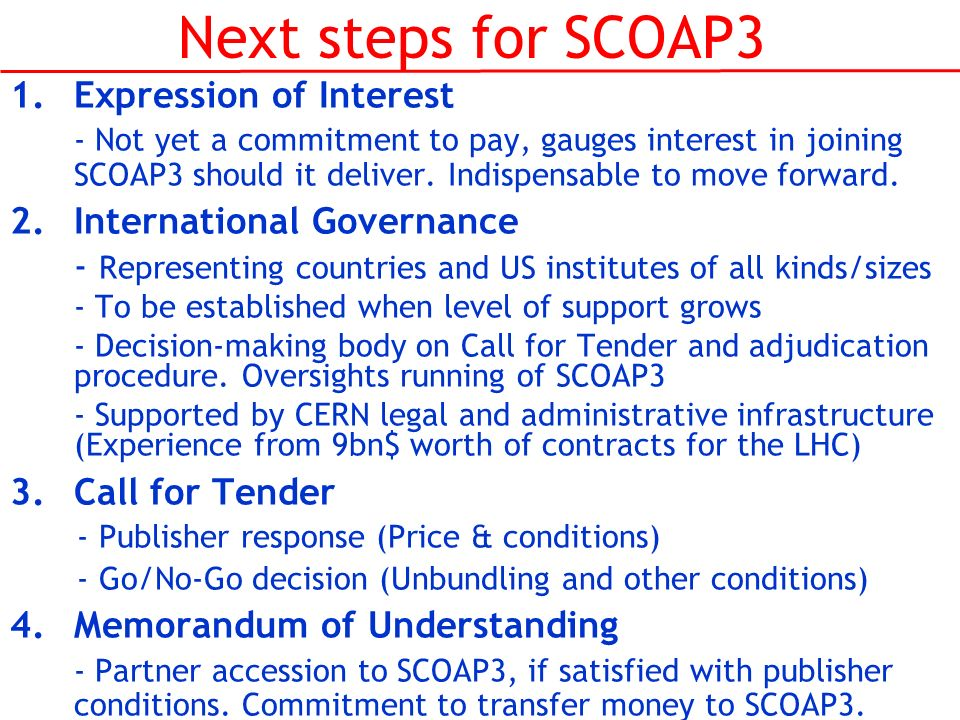 Next steps for SCOAP3 1.Expression of Interest - Not yet a commitment to pay, gauges interest in joining SCOAP3 should it deliver. Indispensable to mo
