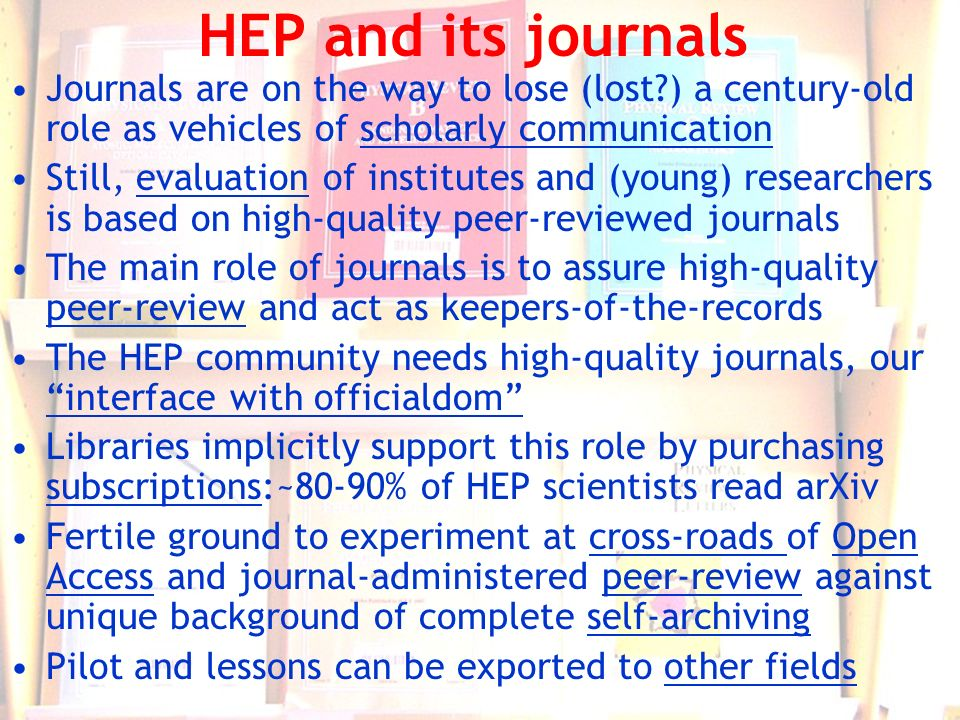HEP and its journals Journals are on the way to lose (lost?) a century-old role as vehicles of scholarly communication Still, evaluation of institutes
