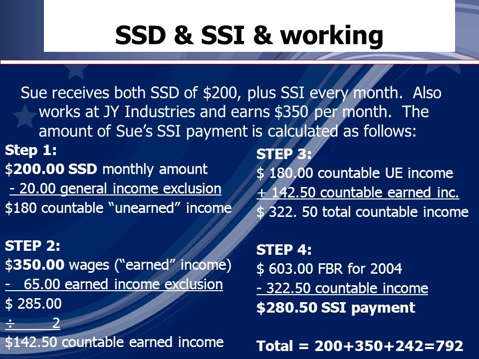 SSD & SSI & working Sue receives both SSD of $200, plus SSI every month.