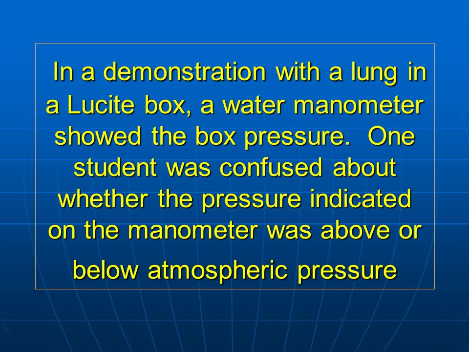 In a demonstration with a lung in a Lucite box, a water manometer showed the box pressure.