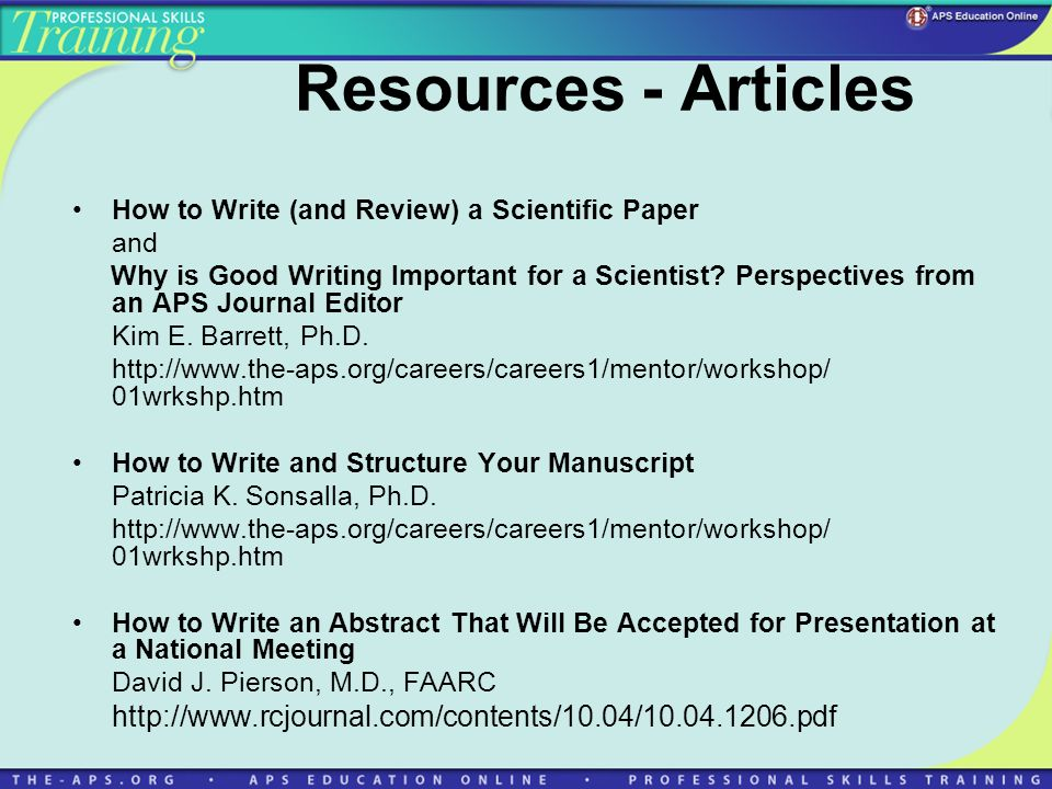 Resources - Articles How to Write (and Review) a Scientific Paper and Why is Good Writing Important for a Scientist.