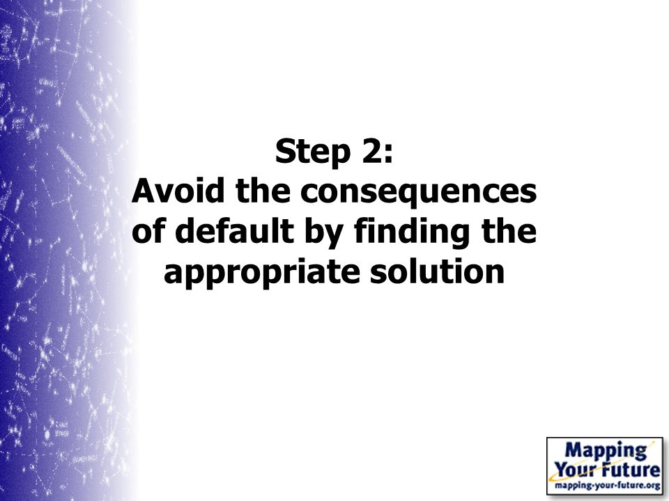 Step 2: Avoid the consequences of default by finding the appropriate solution