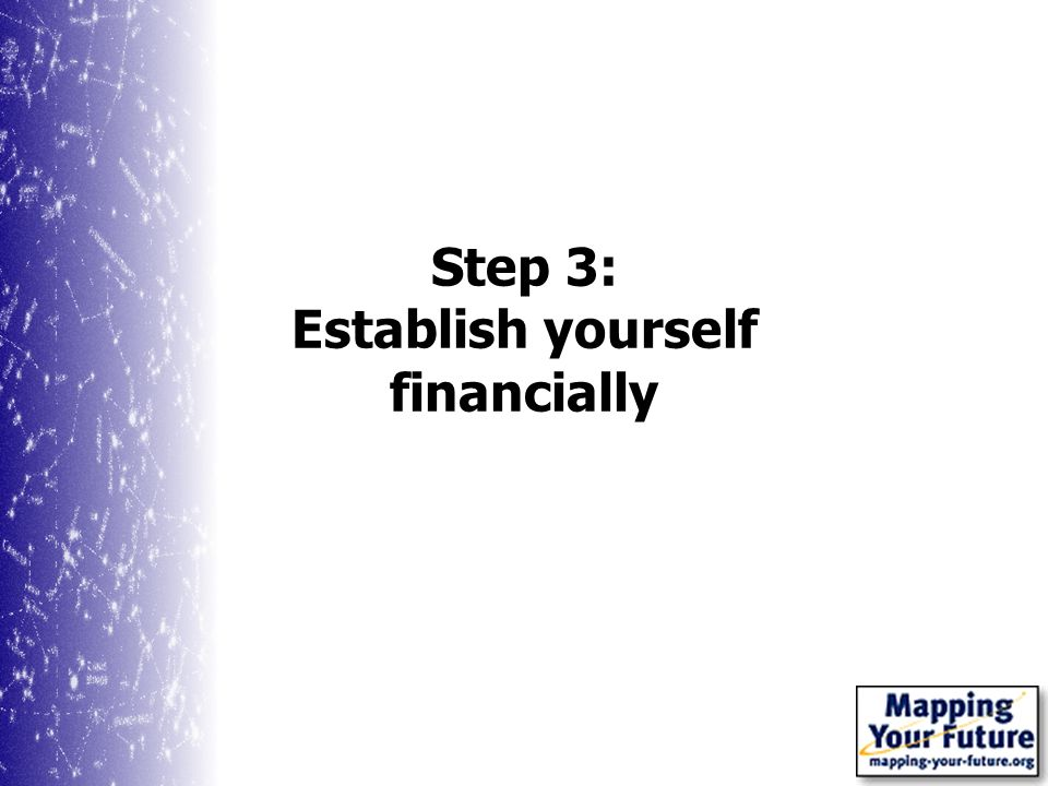 Step 3: Establish yourself financially