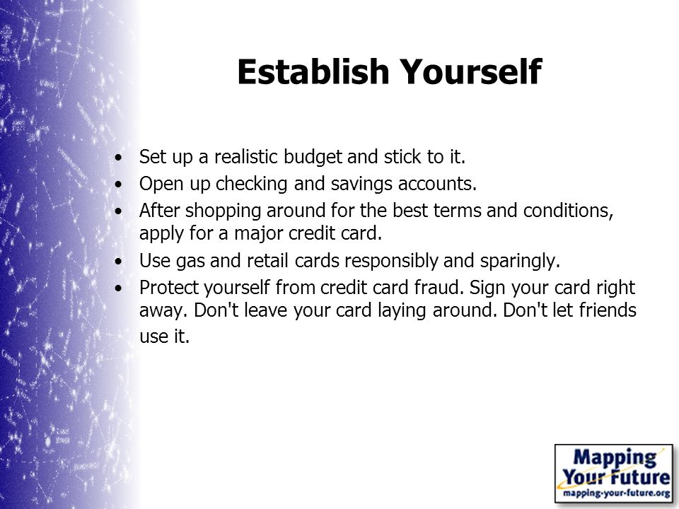 Establish Yourself Set up a realistic budget and stick to it.