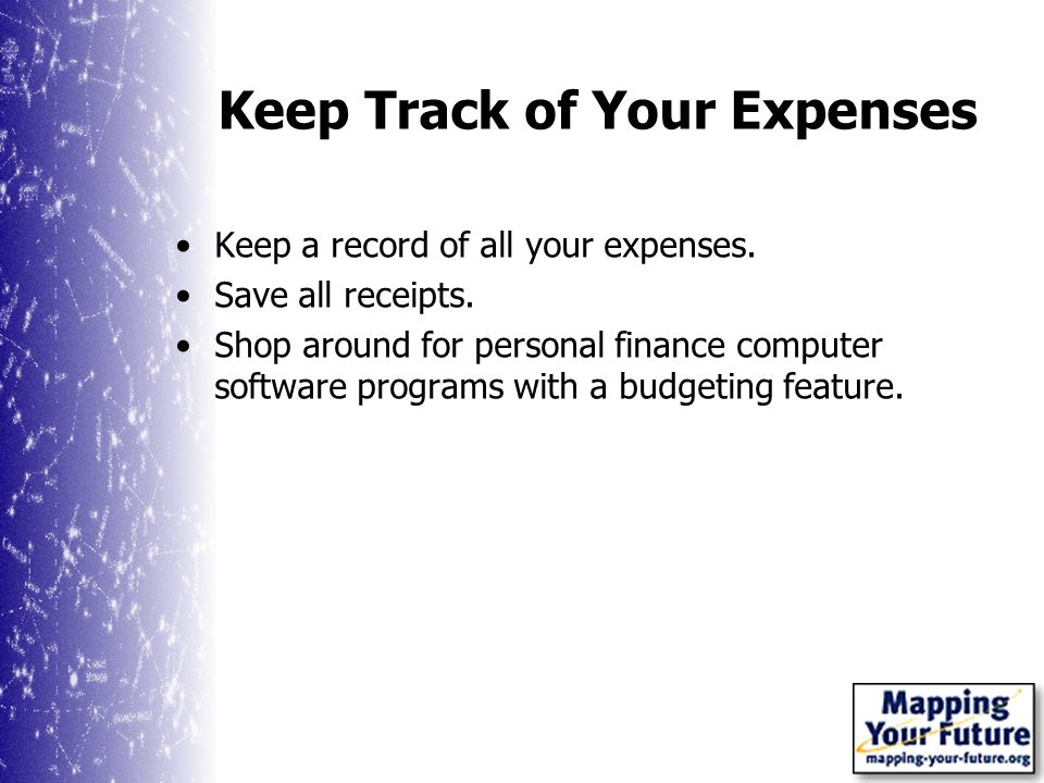 Keep Track of Your Expenses Keep a record of all your expenses.