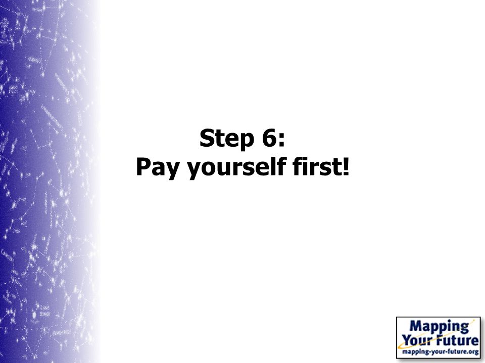 Step 6: Pay yourself first!