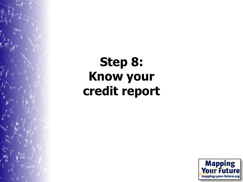 Step 8: Know your credit report