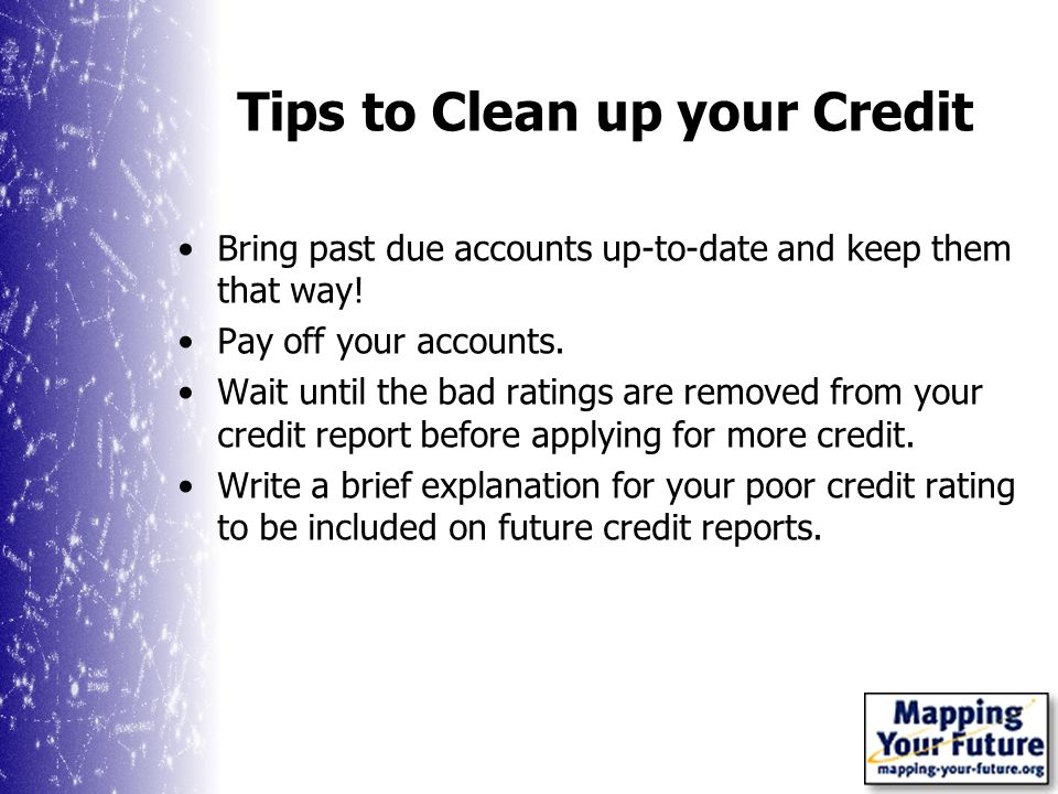 Tips to Clean up your Credit Bring past due accounts up-to-date and keep them that way.