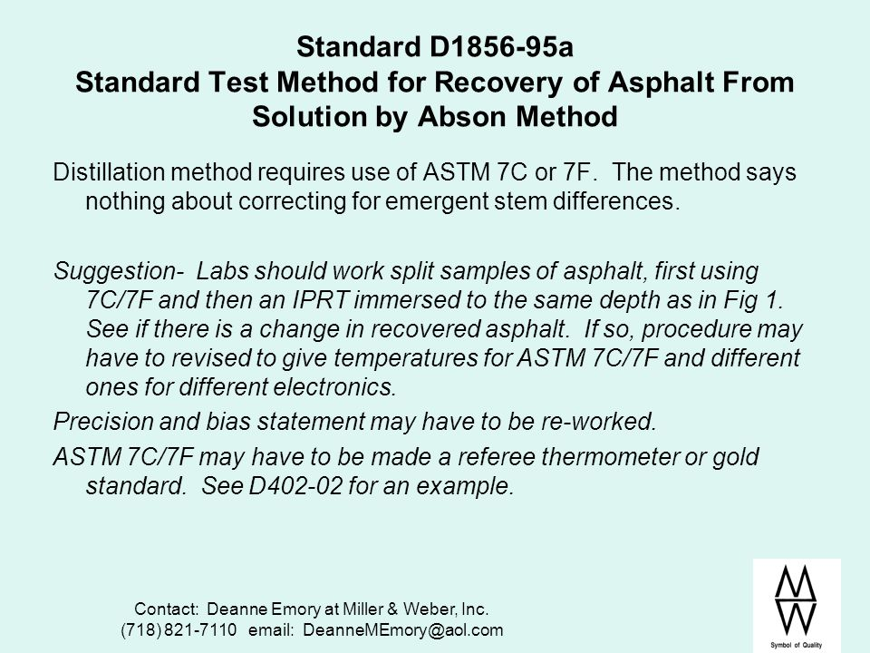 Contact: Deanne Emory at Miller & Weber, Inc. (718) 821-7110 email: DeanneMEmory@aol.com Standard D1856-95a Standard Test Method for Recovery of Aspha