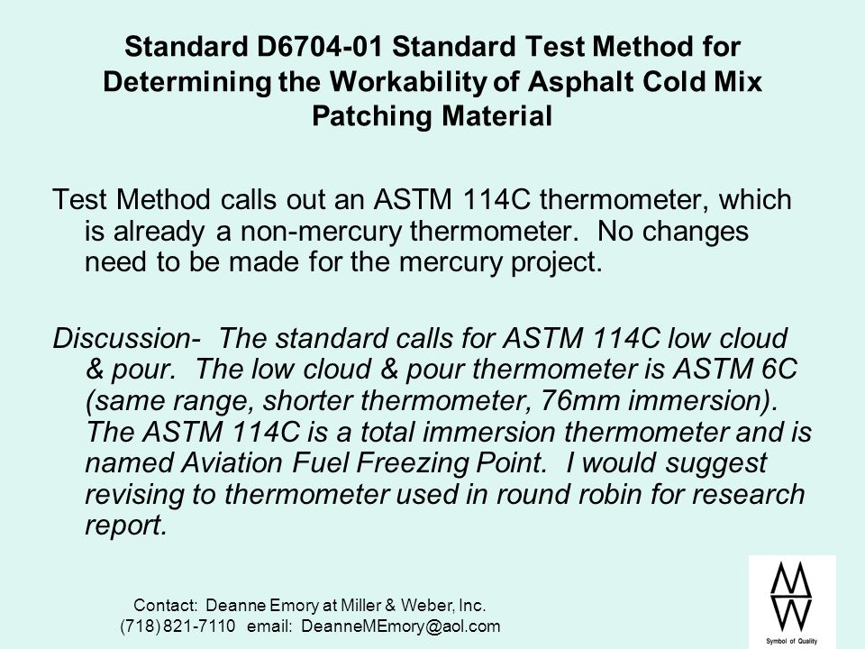Contact: Deanne Emory at Miller & Weber, Inc. (718) 821-7110 email: DeanneMEmory@aol.com Standard D6704-01 Standard Test Method for Determining the Wo