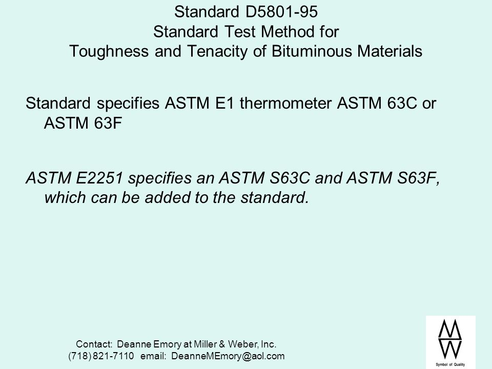 Contact: Deanne Emory at Miller & Weber, Inc. (718) 821-7110 email: DeanneMEmory@aol.com Standard D5801-95 Standard Test Method for Toughness and Tena