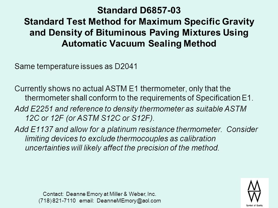 Contact: Deanne Emory at Miller & Weber, Inc. (718) 821-7110 email: DeanneMEmory@aol.com Standard D6857-03 Standard Test Method for Maximum Specific G