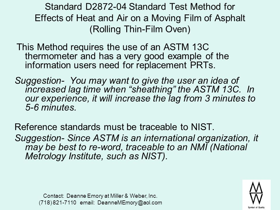 Contact: Deanne Emory at Miller & Weber, Inc. (718) 821-7110 email: DeanneMEmory@aol.com Standard D2872-04 Standard Test Method for Effects of Heat an