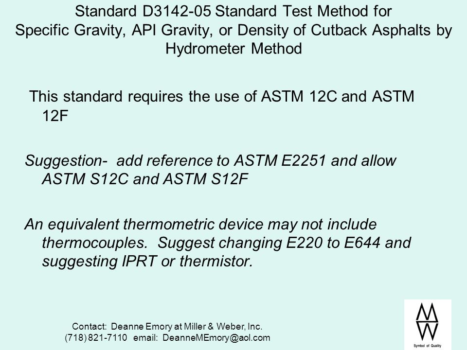 Contact: Deanne Emory at Miller & Weber, Inc. (718) 821-7110 email: DeanneMEmory@aol.com Standard D3142-05 Standard Test Method for Specific Gravity,