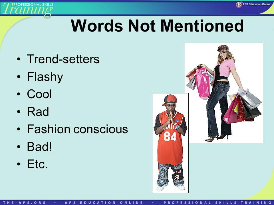 Words Not Mentioned Trend-setters Flashy Cool Rad Fashion conscious Bad! Etc.