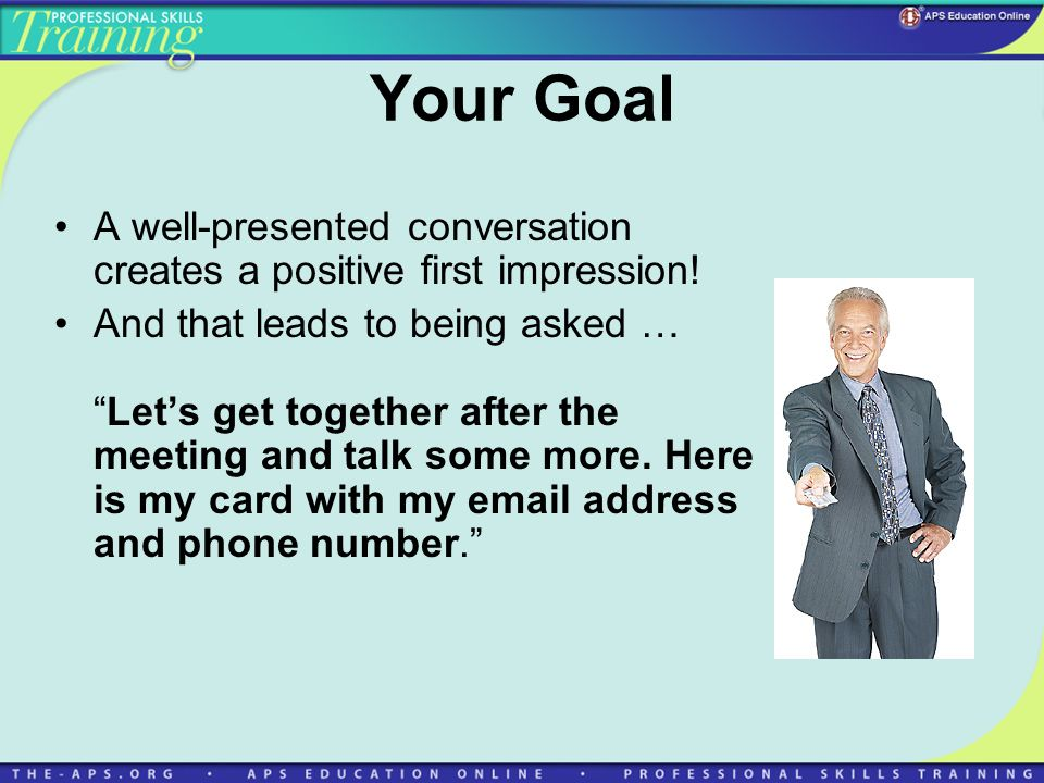 Your Goal A well-presented conversation creates a positive first impression.