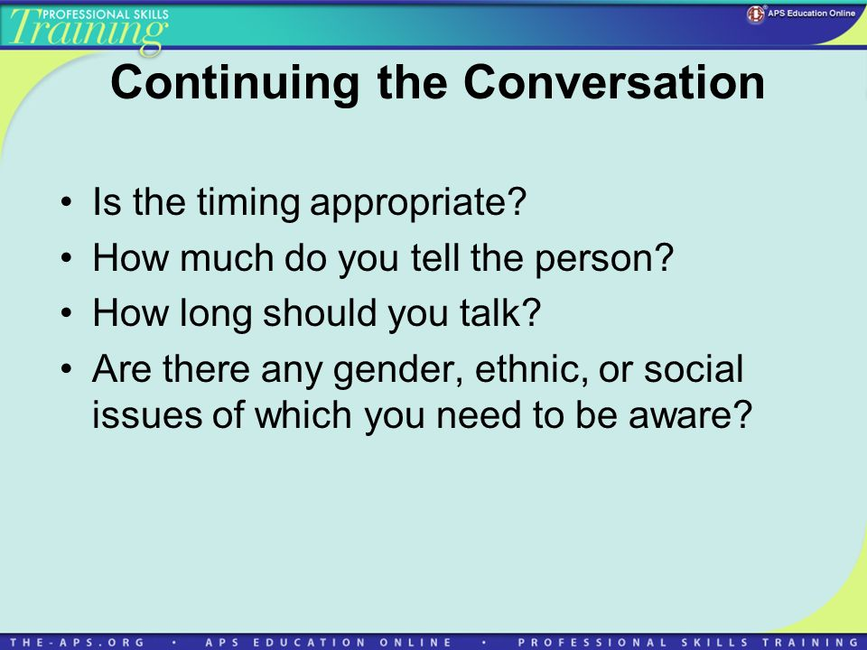 Continuing the Conversation Is the timing appropriate.