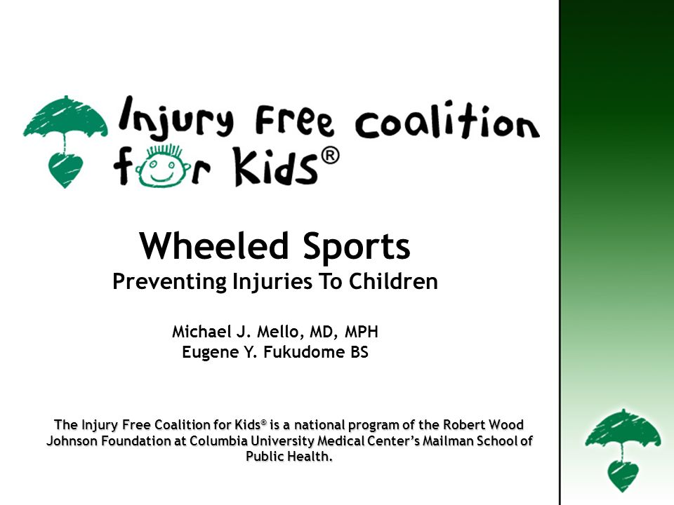 The Injury Free Coalition for Kids ® is a national program of the Robert Wood The Injury Free Coalition for Kids ® is a national program of the Robert Wood Johnson Foundation at Columbia University Medical Centers Mailman School of Public Health.