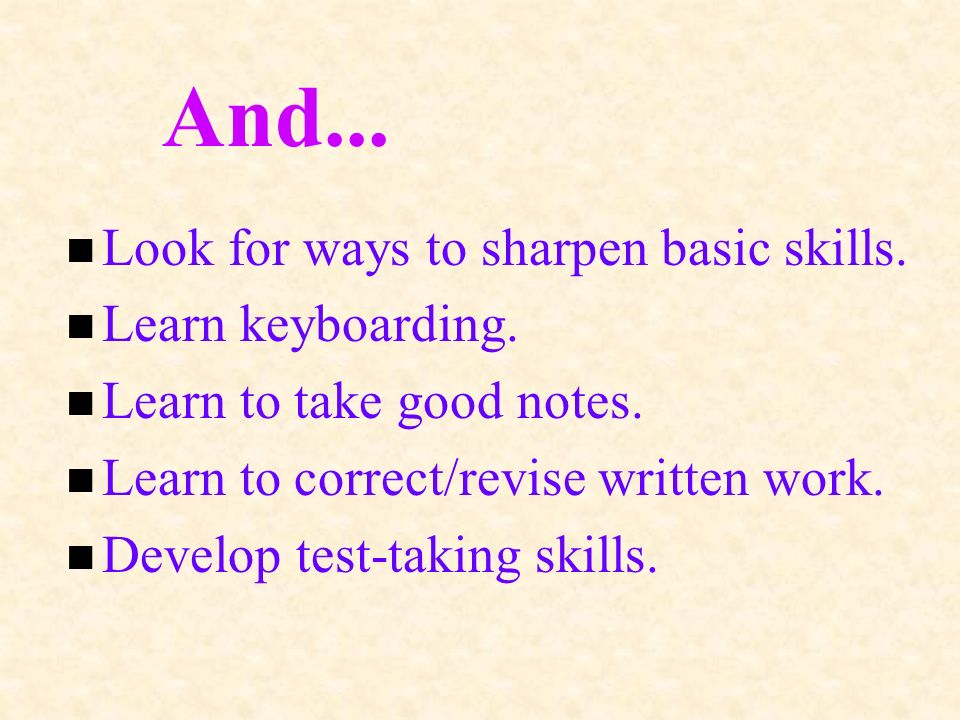 n Look for ways to sharpen basic skills. n Learn keyboarding.