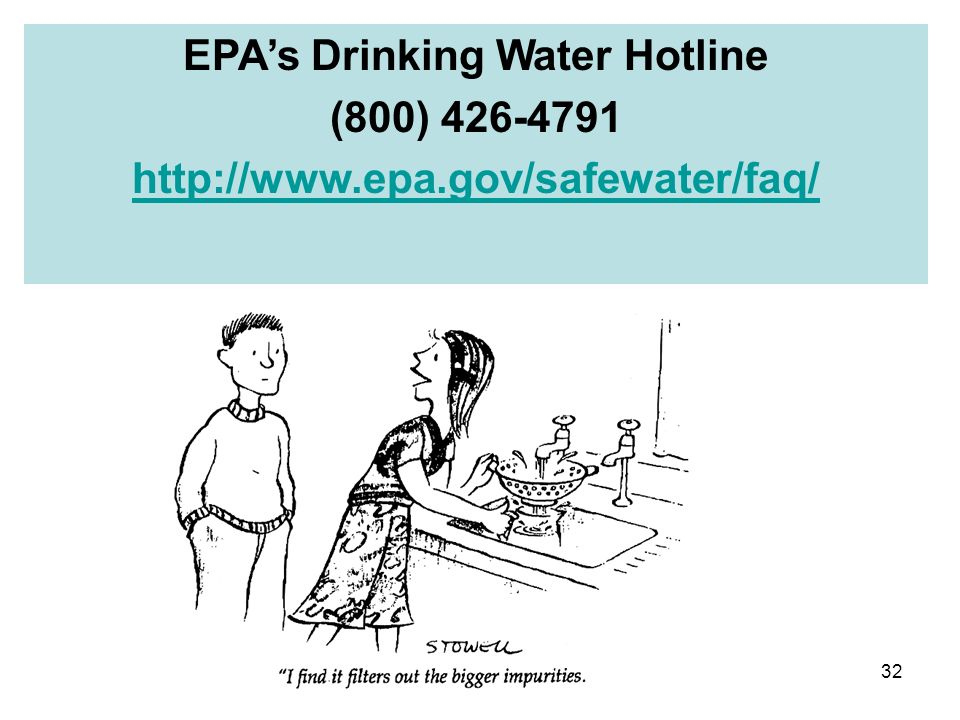 32 EPAs Drinking Water Hotline (800) 426-4791 http://www.epa.gov/safewater/faq/