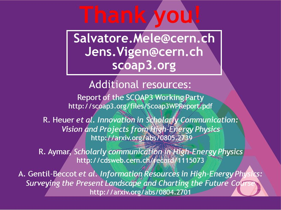 Thank you! Salvatore.Mele@cern.ch Jens.Vigen@cern.ch scoap3.org Additional resources: Report of the SCOAP3 Working Party http://scoap3.org/files/Scoap