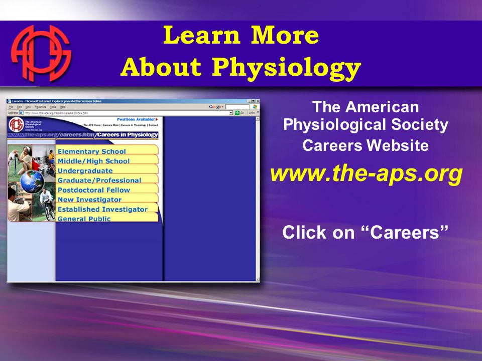 Learn More About Physiology The American Physiological Society Careers Website www.the-aps.org Click on Careers