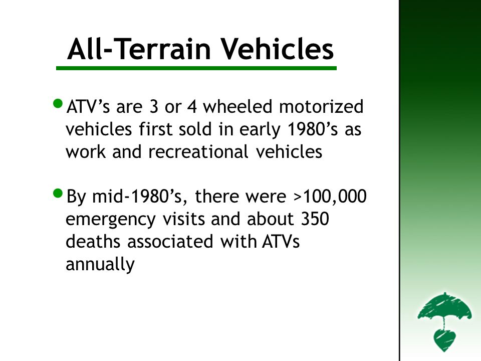 Definition All-Terrain Vehicles ATVs are 3 or 4 wheeled motorized vehicles first sold in early 1980s as work and recreational vehicles By mid-1980s, t