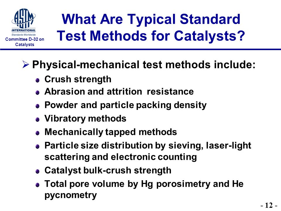 Committee D-32 on Catalysts What Are Typical Standard Test Methods for Catalysts.